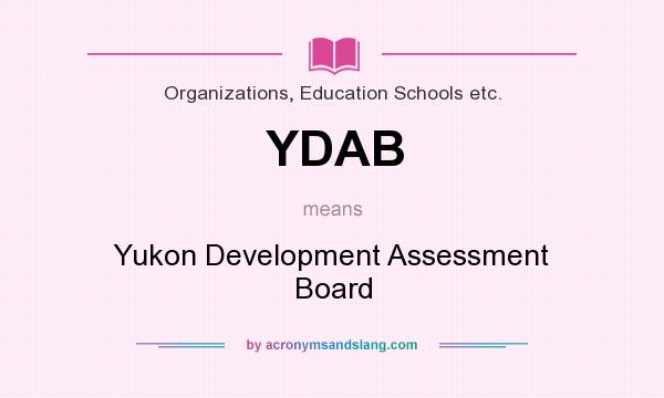 What does YDAB mean? It stands for Yukon Development Assessment Board