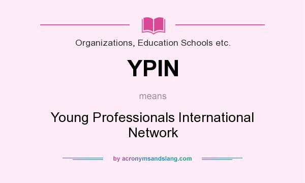 What does YPIN mean? It stands for Young Professionals International Network