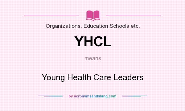 What does YHCL mean? It stands for Young Health Care Leaders
