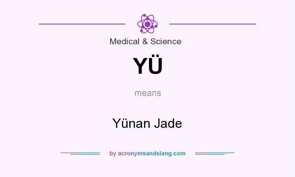 What does YÜ mean? It stands for Yünan Jade