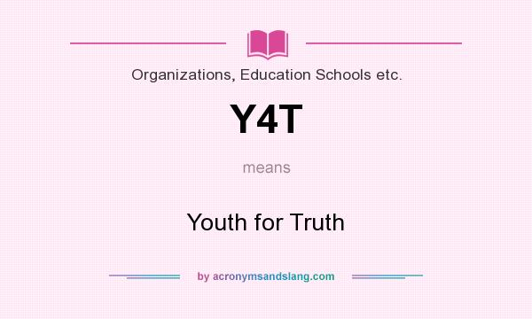 What does Y4T mean? It stands for Youth for Truth