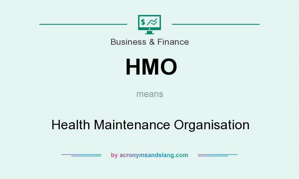 What does HMO mean? It stands for Health Maintenance Organisation