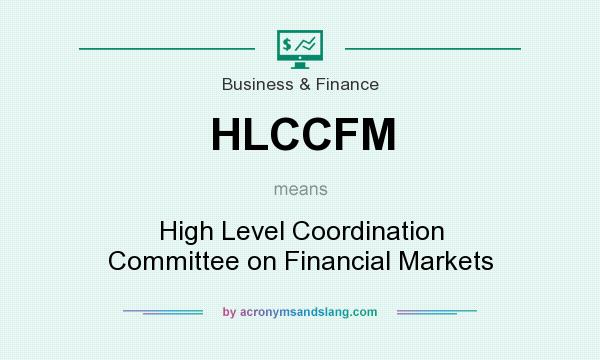 What does HLCCFM mean? It stands for High Level Coordination Committee on Financial Markets