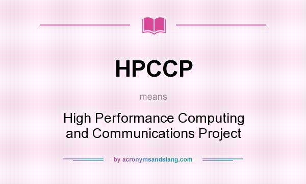 What does HPCCP mean? It stands for High Performance Computing and Communications Project