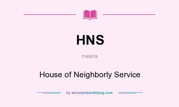 What does HNS mean? It stands for House of Neighborly Service