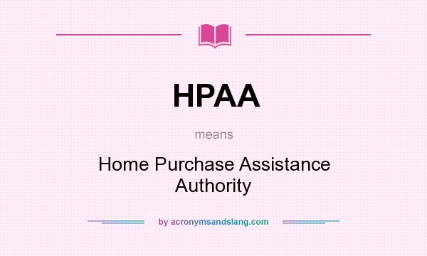 What does HPAA mean? It stands for Home Purchase Assistance Authority