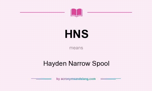 What does HNS mean? It stands for Hayden Narrow Spool