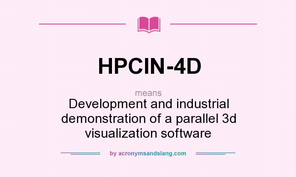What does HPCIN-4D mean? It stands for Development and industrial demonstration of a parallel 3d visualization software