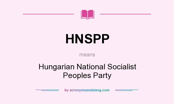 What does HNSPP mean? It stands for Hungarian National Socialist Peoples Party