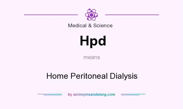 What does Hpd mean? It stands for Home Peritoneal Dialysis