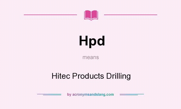 What does Hpd mean? It stands for Hitec Products Drilling