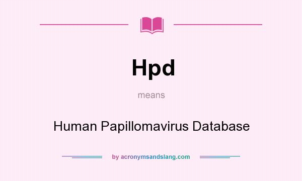 What does Hpd mean? It stands for Human Papillomavirus Database