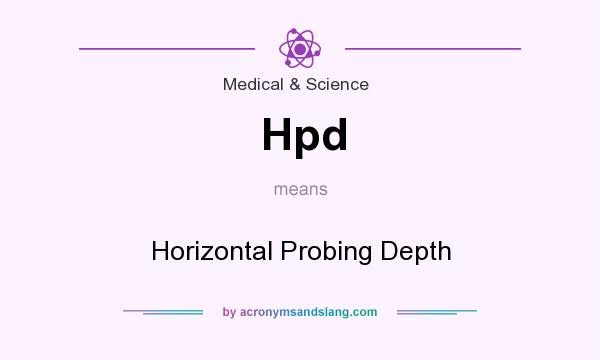 What does Hpd mean? It stands for Horizontal Probing Depth