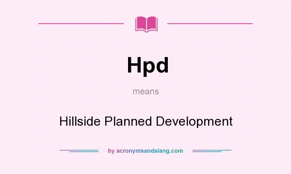 What does Hpd mean? It stands for Hillside Planned Development