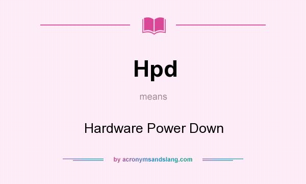 What does Hpd mean? It stands for Hardware Power Down