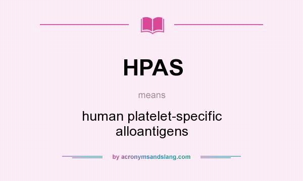 What does HPAS mean? It stands for human platelet-specific alloantigens