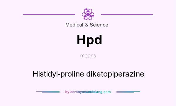 What does Hpd mean? It stands for Histidyl-proline diketopiperazine
