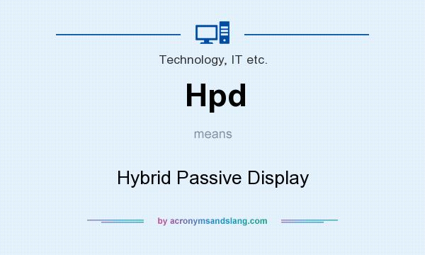 What does Hpd mean? It stands for Hybrid Passive Display