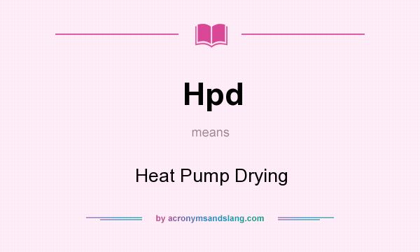 What does Hpd mean? It stands for Heat Pump Drying