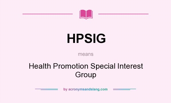 What does HPSIG mean? It stands for Health Promotion Special Interest Group