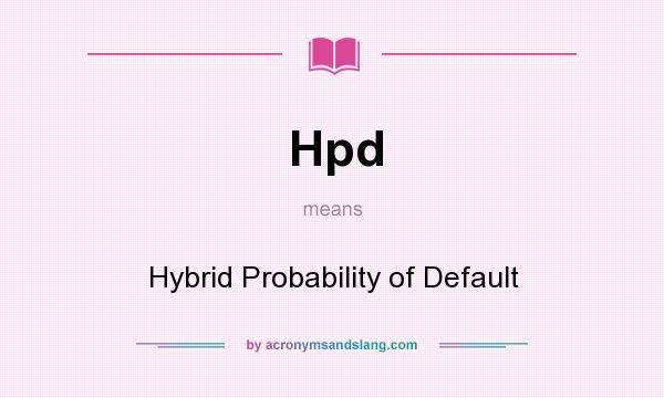 What does Hpd mean? It stands for Hybrid Probability of Default