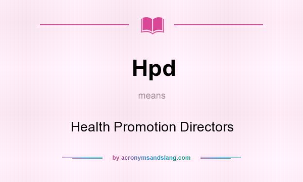 What does Hpd mean? It stands for Health Promotion Directors