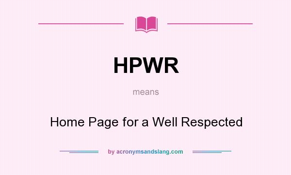 What does HPWR mean? It stands for Home Page for a Well Respected