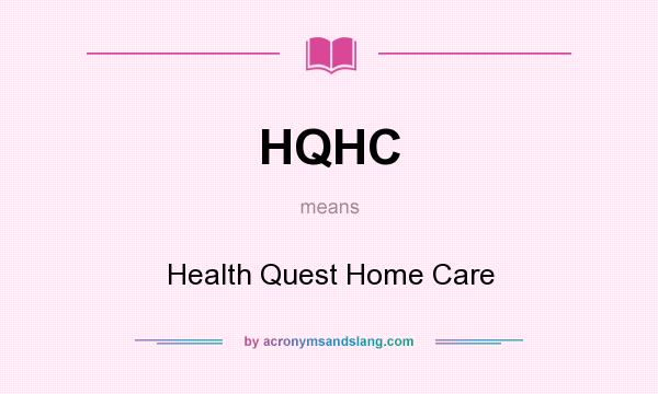 What does HQHC mean? It stands for Health Quest Home Care
