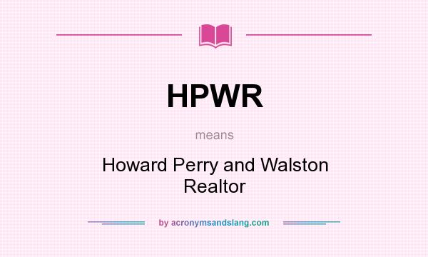 What does HPWR mean? It stands for Howard Perry and Walston Realtor