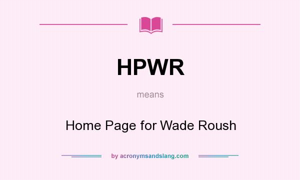 What does HPWR mean? It stands for Home Page for Wade Roush