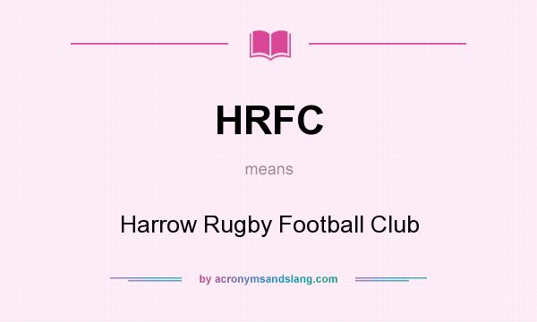 What does HRFC mean? It stands for Harrow Rugby Football Club