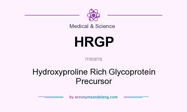 What does HRGP mean? It stands for Hydroxyproline Rich Glycoprotein Precursor