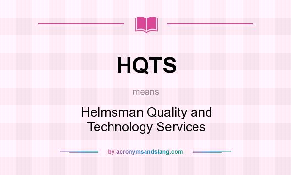 What does HQTS mean? It stands for Helmsman Quality and Technology Services