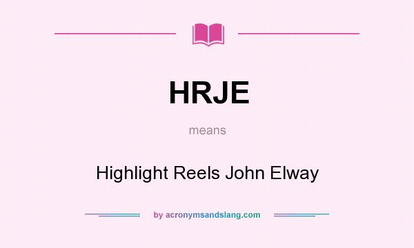 What does HRJE mean? It stands for Highlight Reels John Elway