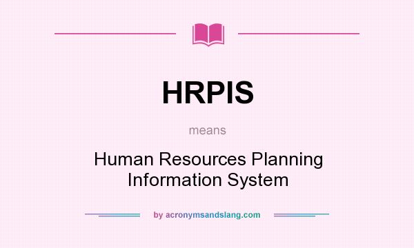 What does HRPIS mean? It stands for Human Resources Planning Information System