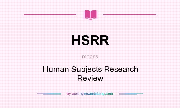 What does HSRR mean? It stands for Human Subjects Research Review
