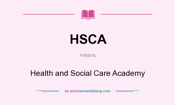 What does HSCA mean? It stands for Health and Social Care Academy