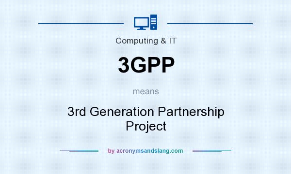 What does 3GPP mean? It stands for 3rd Generation Partnership Project