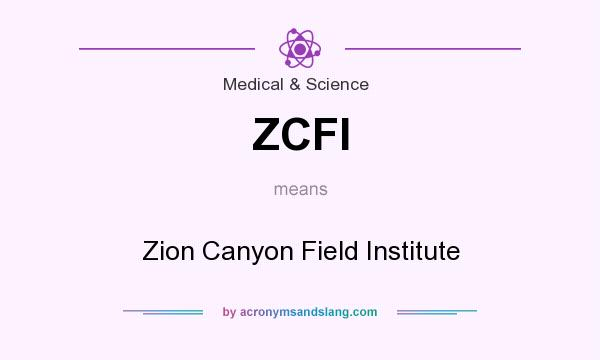 What does ZCFI mean? It stands for Zion Canyon Field Institute