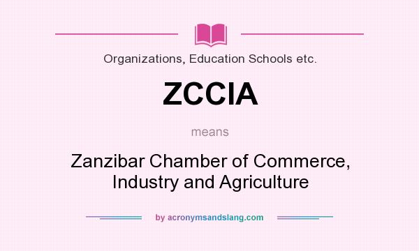 What does ZCCIA mean? It stands for Zanzibar Chamber of Commerce, Industry and Agriculture