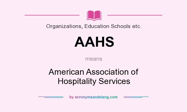 What does AAHS mean? It stands for American Association of Hospitality Services