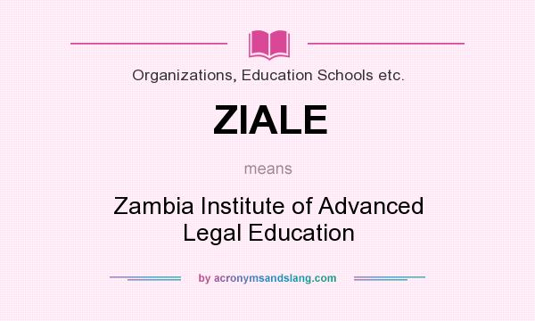 What does ZIALE mean? It stands for Zambia Institute of Advanced Legal Education