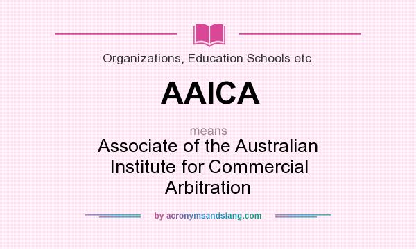 What does AAICA mean? It stands for Associate of the Australian Institute for Commercial Arbitration