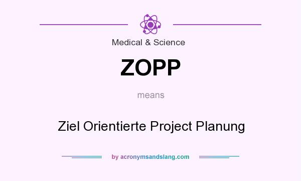 What does ZOPP mean? It stands for Ziel Orientierte Project Planung