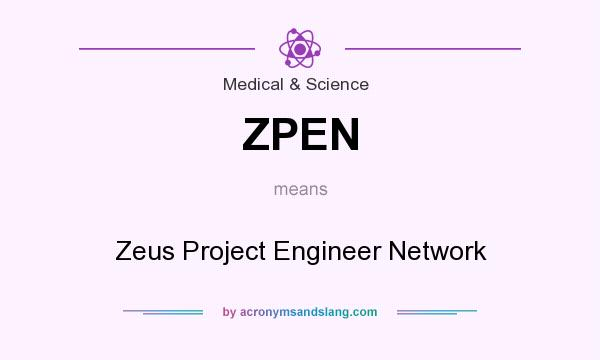 What does ZPEN mean? It stands for Zeus Project Engineer Network