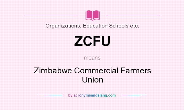 What does ZCFU mean? It stands for Zimbabwe Commercial Farmers Union