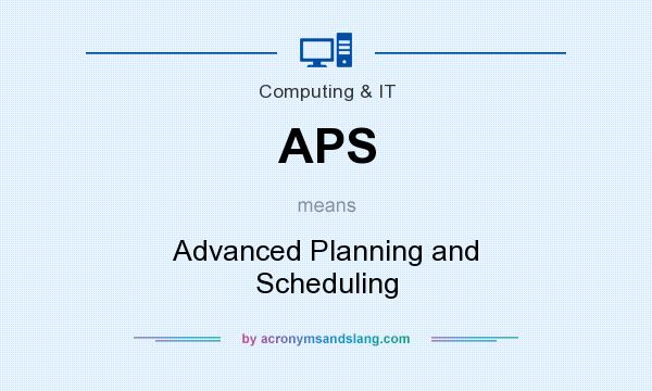 What does APS mean? It stands for Advanced Planning and Scheduling
