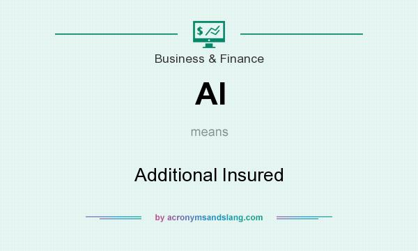 What does AI mean? It stands for Additional Insured