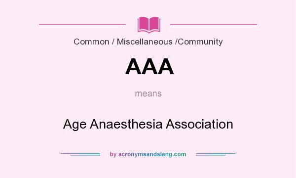 What does AAA mean? It stands for Age Anaesthesia Association