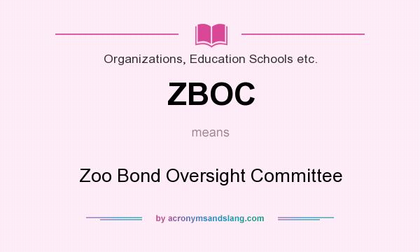 What does ZBOC mean? It stands for Zoo Bond Oversight Committee